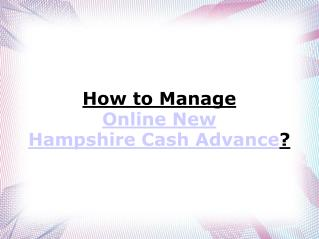 How to Manage An Online New Hampshire Cash Advance