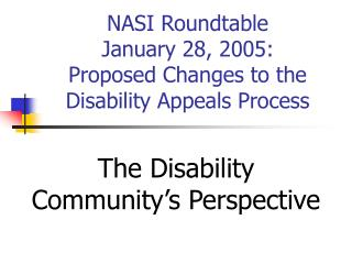 NASI Roundtable January 28, 2005: Proposed Changes to the Disability Appeals Process