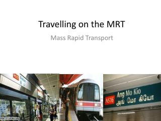 Travelling on the MRT