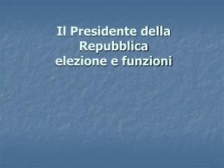 Il Presidente della Repubblica elezione e funzioni
