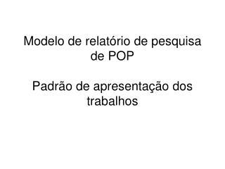 Modelo de relatório de pesquisa de POP Padrão de apresentação dos trabalhos