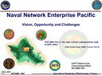 Naval Network Enterprise Pacific  Vision, Opportunity and Challenges