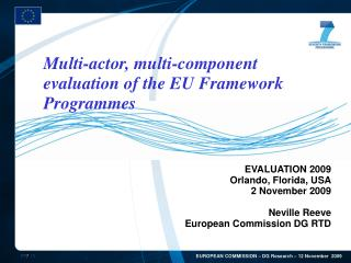 EVALUATION 2009 Orlando, Florida, USA 2 November 2009 Neville Reeve  European Commission DG RTD