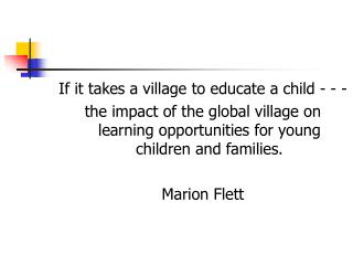 If it takes a village to educate a child - - -  the impact of the global village on learning opportunities for young chi