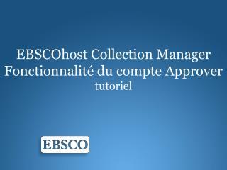 EBSCOhost  Collection Manager Fonctionnalité  du  compte Approver tutoriel