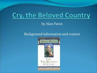 by Alan Paton Background information and context