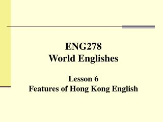 EN G278 World Englishes Lesson 6 Features of Hong Kong English