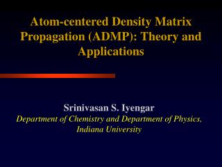 Srinivasan S. Iyengar Department of Chemistry and Department of Physics, Indiana University