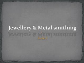 Jewellery & Metal smithing