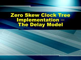 Zero Skew Clock Tree Implementation ?  The Delay Model