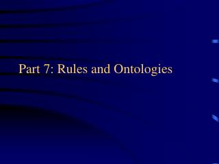 Part 7: Rules and Ontologies