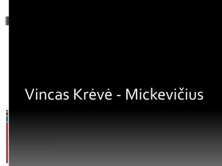 Vincas Kr ėvė - Mickevičius