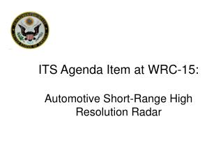 ITS Agenda Item at WRC-15: Automotive Short-Range High Resolution Radar