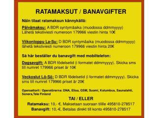 RATAMAKSUT / BANAVGIFTER N�in tilaat ratamaksun k�nnyk�ll�: