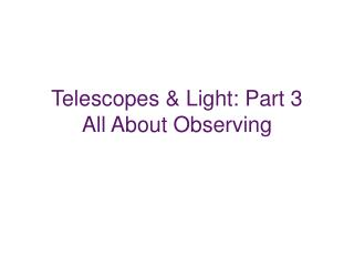 Telescopes & Light: Part 3 All About Observing