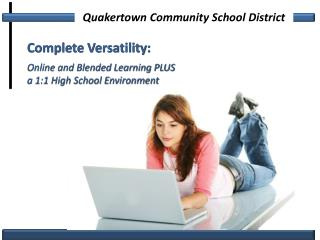 Complete Versatility: Online and Blended Learning PLUS  a 1:1 High School Environment