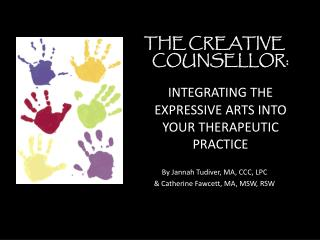 THE CREATIVE  COUNSELLOR: INTEGRATING THE EXPRESSIVE ARTS INTO YOUR THERAPEUTIC PRACTICE