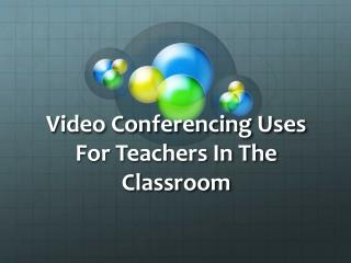 Video Conferencing Uses For Teachers In The Classroom