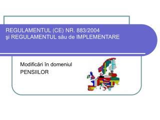 REGULAMENTUL (CE) NR. 883/2004 şi REGULAMENTUL său de IMPLEMENTARE
