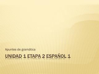 Unidad  1  Etapa  2  Español  1