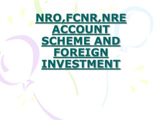 NRO,FCNR,NRE ACCOUNT SCHEME AND FOREIGN INVESTMENT