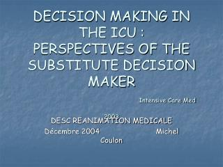 DECISION MAKING IN THE ICU : PERSPECTIVES OF THE SUBSTITUTE DECISION MAKER Intensive Care Med 2003