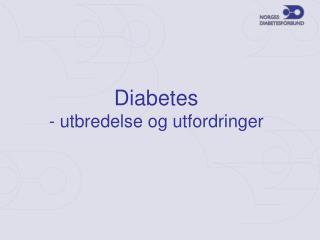 Diabetes - utbredelse og utfordringer