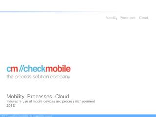 Mobility. Processes. Cloud. Innovative use of mobile devices and process management 2013