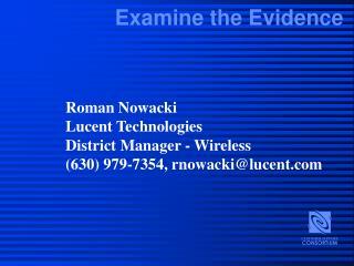 Roman Nowacki Lucent Technologies District Manager - Wireless (630) 979-7354, rnowacki@lucent