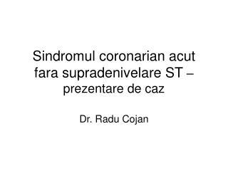 Sindromul coronarian acut fara supradenivelare ST  – prezentare de caz