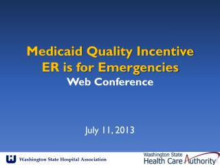 Medicaid Quality Incentive ER is for Emergencies Web Conference
