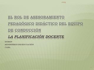 El Rol de Asesoramiento Pedagógico Didáctico del Equipo de Conducción La planificación docente
