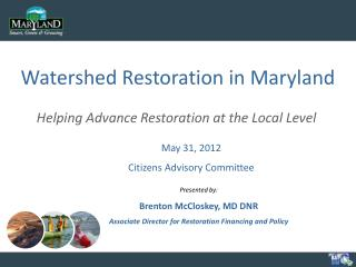Presented by: Brenton McCloskey, MD DNR Associate Director for Restoration Financing and Policy