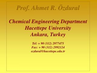 Prof. Ahmet R. Özdural Chemical Engineering Department Hacettepe University Ankara, Turkey