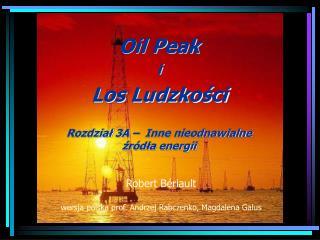 Oil  P eak i Los Ludzkości Rozdział  3A –   Inne nieodnawialne  źródła energii
