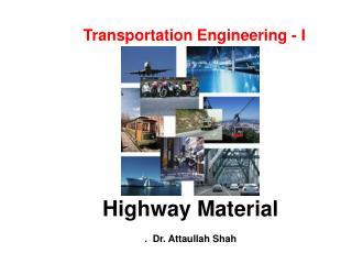 Highway Material  .  Dr. Attaullah Shah