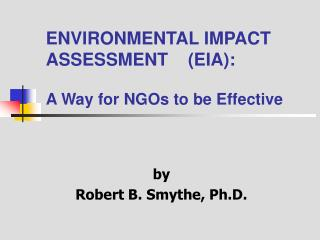 ENVIRONMENTAL IMPACT ASSESSMENT    EIA:  A Way for NGOs to be Effective