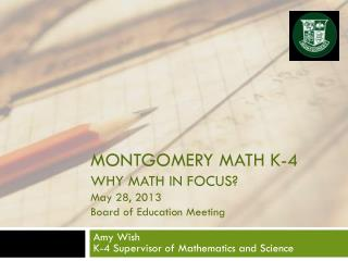 Montgomery MATH K-4 Why Math In Focus? May 28, 2013 Board of Education Meeting