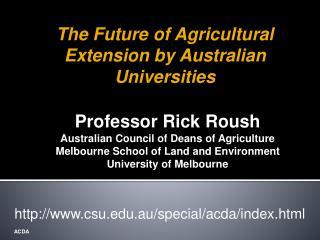 Professor Rick Roush  Australian Council of Deans of Agriculture