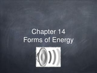 Chapter 14 Forms of Energy