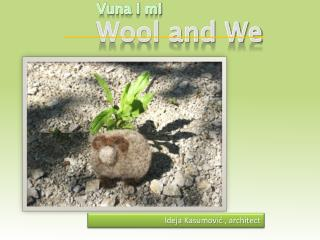 Vuna i  mi Wool and We