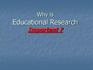 Why is  Educational Research Important