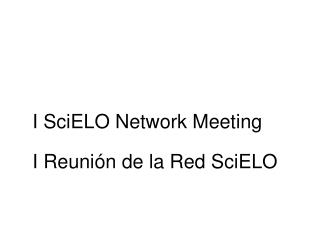 I SciELO Network Meeting