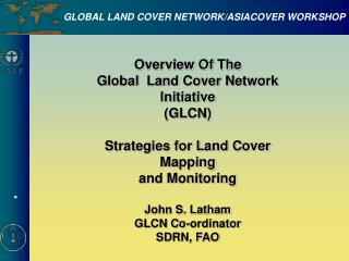 Overview Of The  Global  Land Cover Network Initiative (GLCN) Strategies for Land Cover Mapping