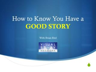 How to Know  You  Have a  GOOD STORY
