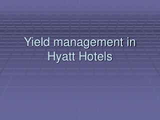 Yield management in Hyatt Hotels