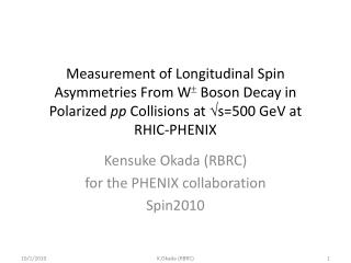 Kensuke Okada (RBRC)  for the PHENIX collaboration Spin2010