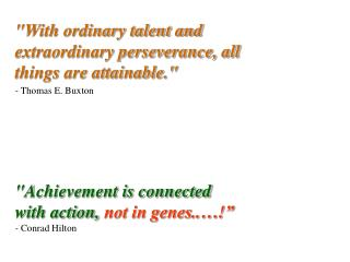 """With ordinary talent and extraordinary perseverance, all things are attainable."""