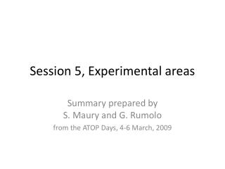 Session 5, Experimental areas