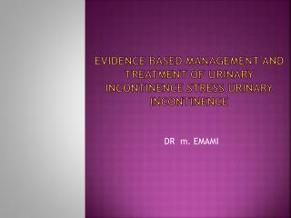 Evidence Based Management and Treatment of Urinary incontinence Stress Urinary Incontinence
